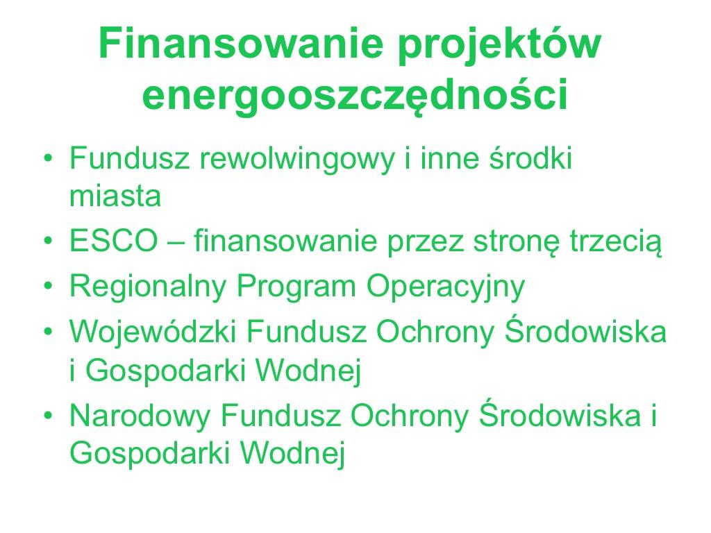 Fundusz rewolwingowy i inne środki miasta, ESCO – finansowanie przez stronę trzecią, Wojewódzki Fundusz Ochrony Środowiska i Gospodarki Wodnej, Regionalny Program Operacyjny, Narodowy Fundusz Ochrony Środowiska i Gospodarki Wodnej